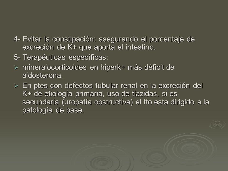 4- Evitar la constipación: asegurando el porcentaje de excreción de K+ que aporta el intestino.