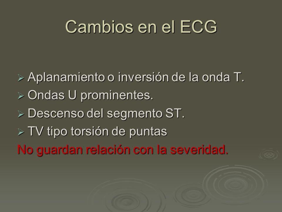 Cambios en el ECG Aplanamiento o inversión de la onda T.