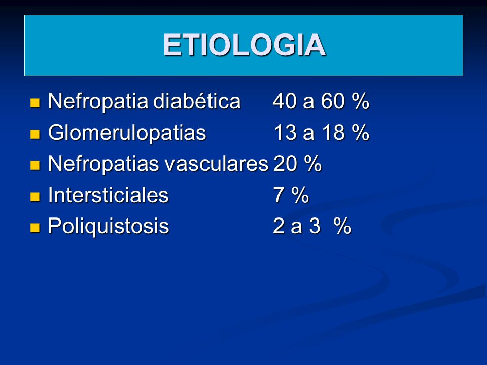 ETIOLOGIA Nefropatia diabética 40 a 60 % Glomerulopatias 13 a 18 %