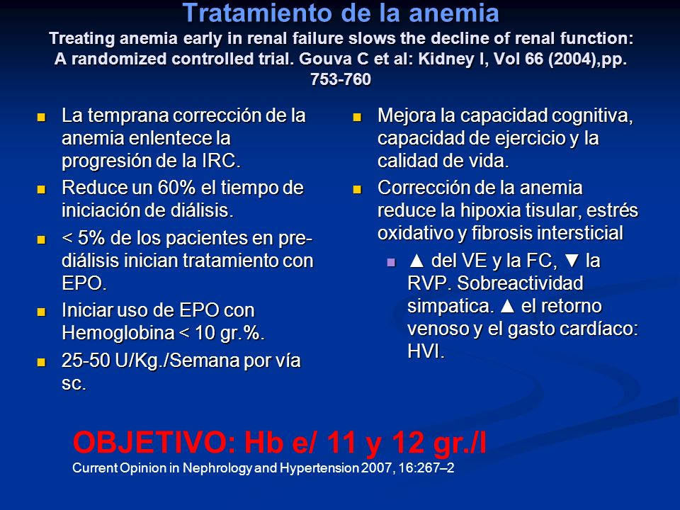Tratamiento de la anemia Treating anemia early in renal failure slows the decline of renal function: A randomized controlled trial. Gouva C et al: Kidney I, Vol 66 (2004),pp. 753-760