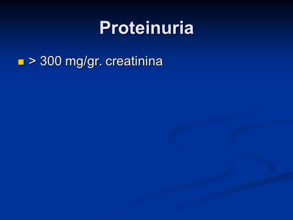 Proteinuria > 300 mg/gr. creatinina