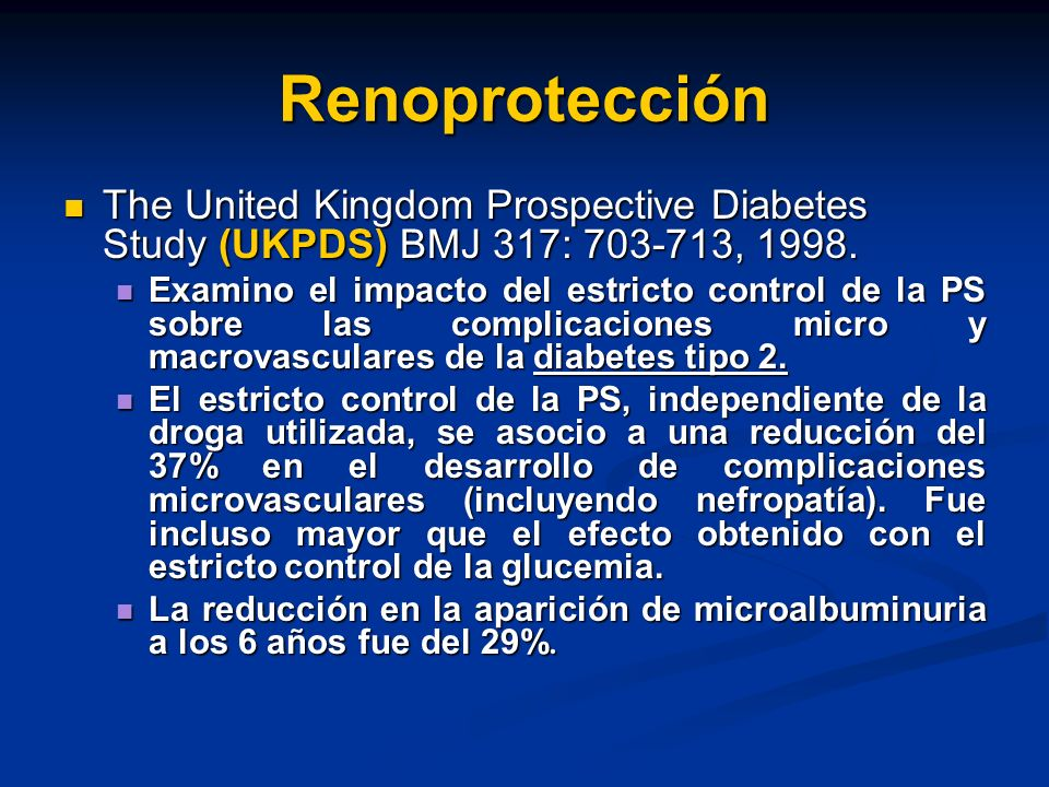 Renoprotección The United Kingdom Prospective Diabetes Study (UKPDS) BMJ 317: 703-713, 1998.