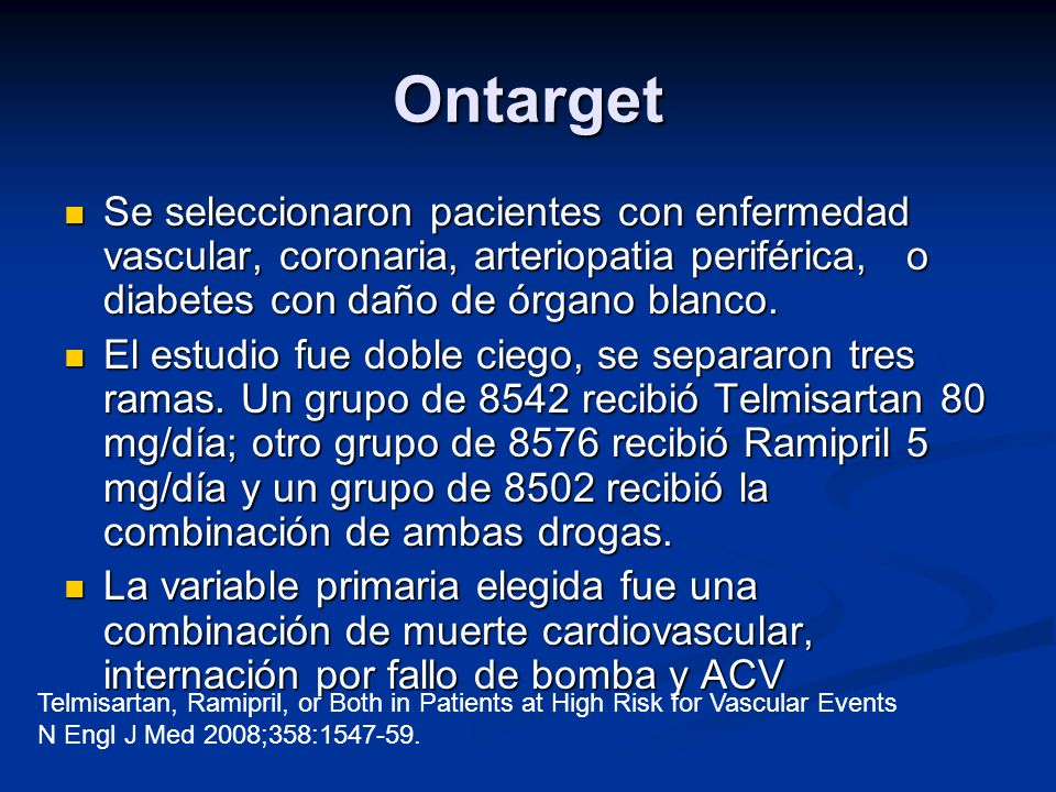 Ontarget Se seleccionaron pacientes con enfermedad vascular, coronaria, arteriopatia periférica, o diabetes con daño de órgano blanco.