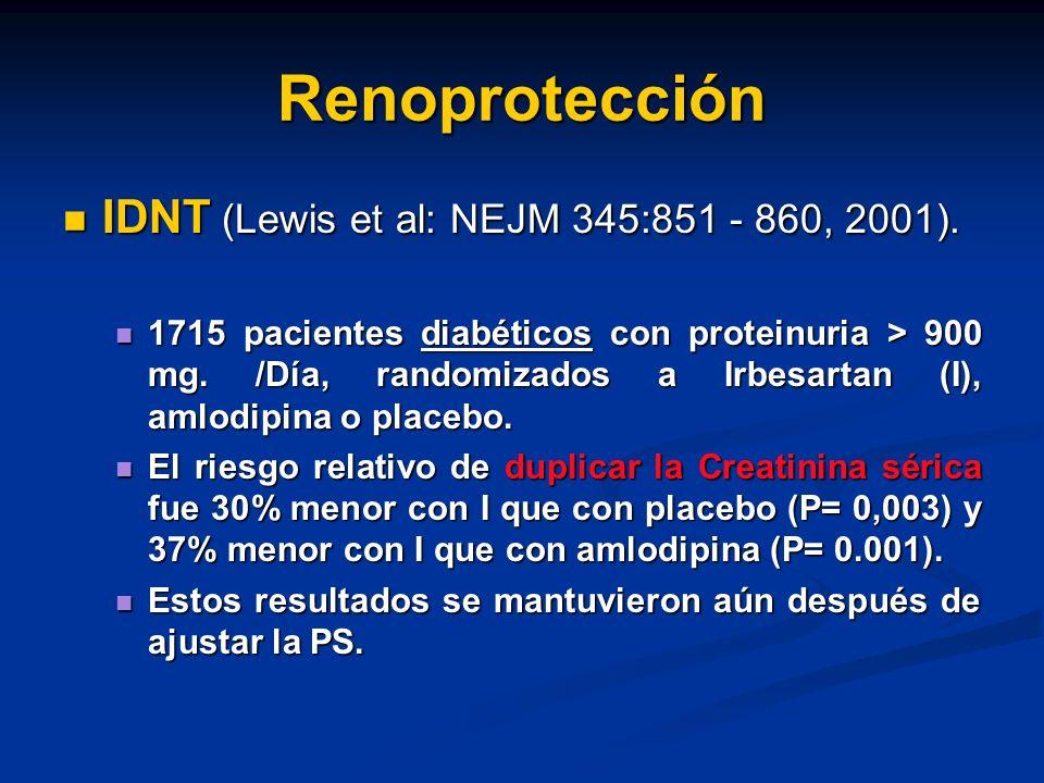 Renoprotección IDNT (Lewis et al: NEJM 345:851 - 860, 2001).