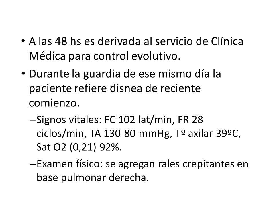 A las 48 hs es derivada al servicio de Clínica Médica para control evolutivo.