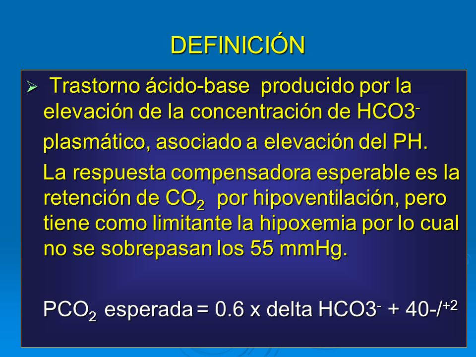 DEFINICIÓNTrastorno ácido-base producido por la elevación de la concentración de HCO3- plasmático, asociado a elevación del PH.