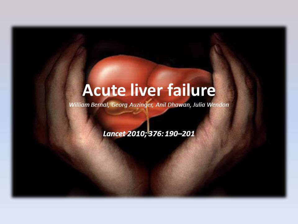 Acute liver failure William Bernal, Georg Auzinger, Anil Dhawan, Julia Wendon