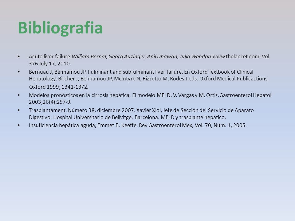 Bibliografia Acute liver failure.William Bernal, Georg Auzinger, Anil Dhawan, Julia Wendon.www.thelancet.com. Vol 376 July 17, 2010.