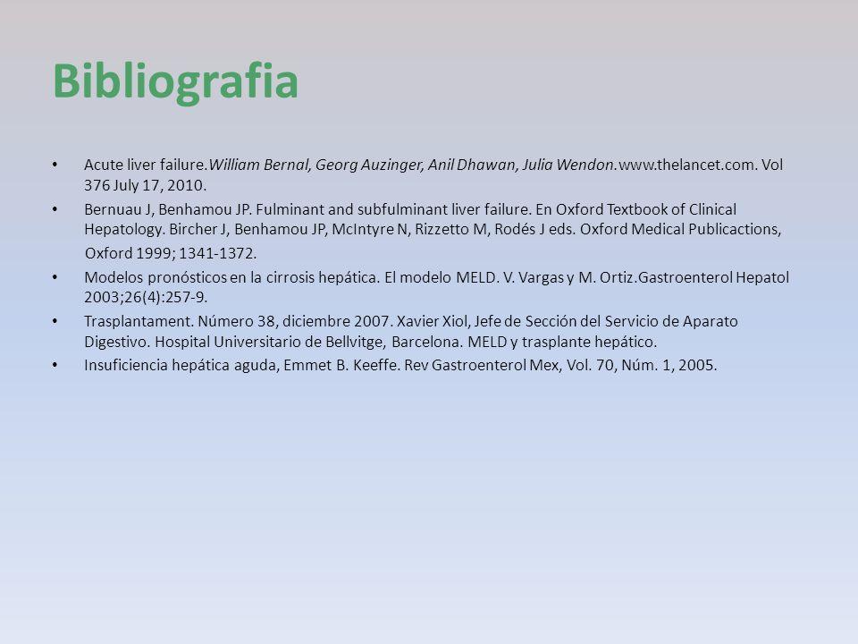 BibliografiaAcute liver failure.William Bernal, Georg Auzinger, Anil Dhawan, Julia Wendon.www.thelancet.com. Vol 376 July 17, 2010.