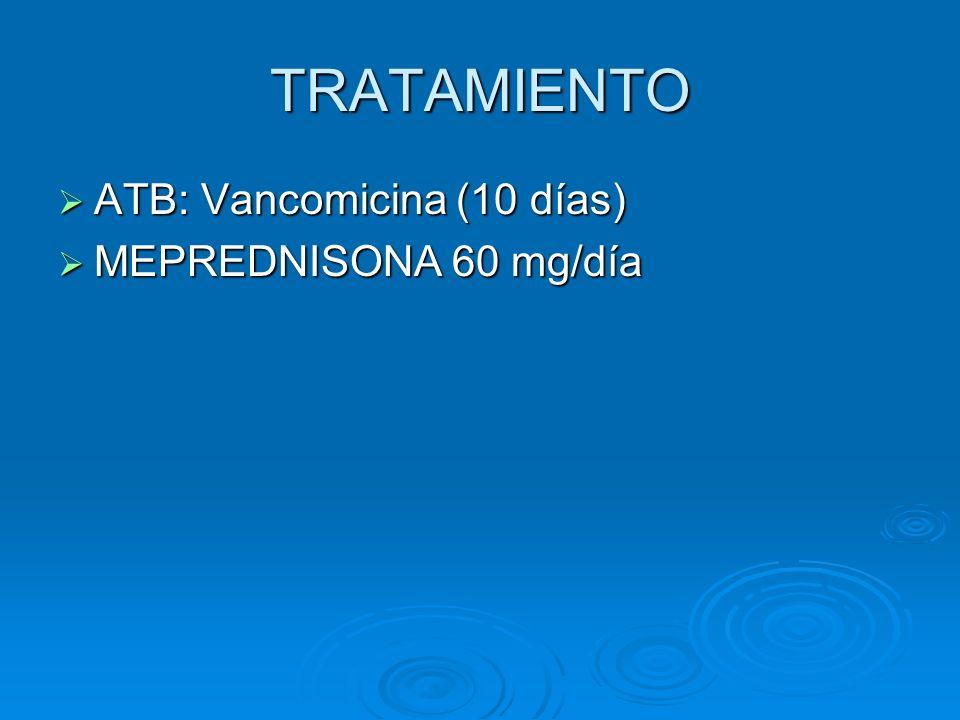 TRATAMIENTO ATB: Vancomicina (10 días) MEPREDNISONA 60 mg/día