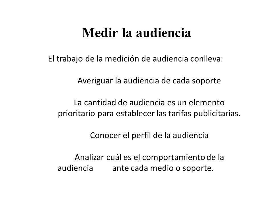 Medir la audiencia El trabajo de la medición de audiencia conlleva: