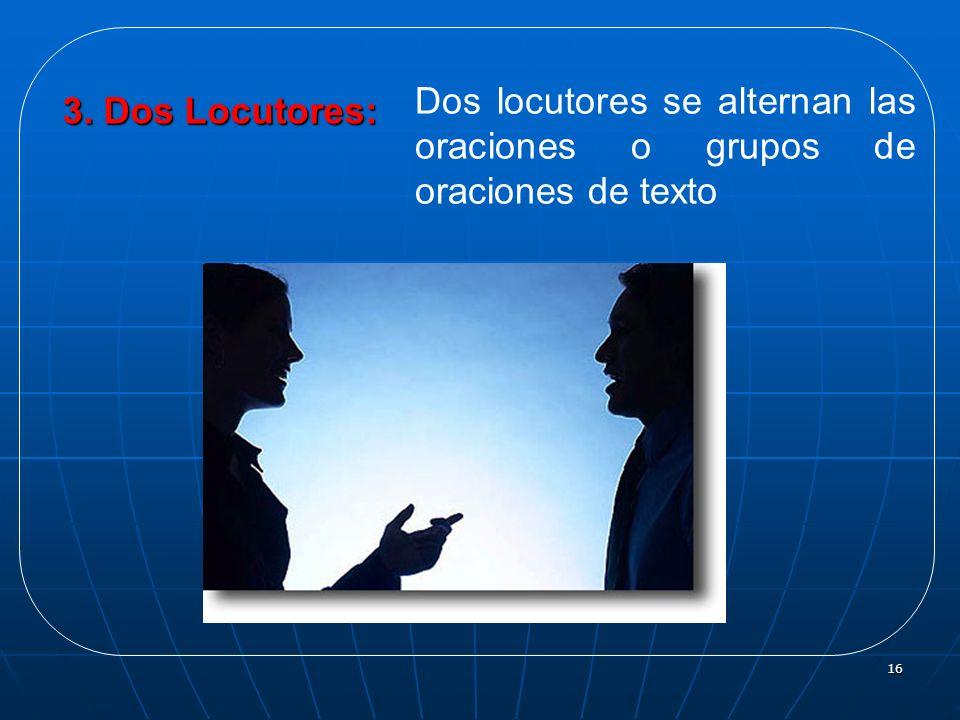 Dos locutores se alternan las oraciones o grupos de oraciones de texto
