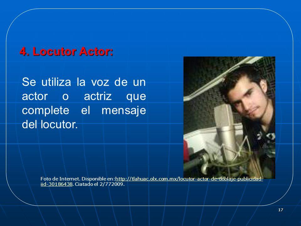 4. Locutor Actor:Se utiliza la voz de un actor o actriz que complete el mensaje del locutor.