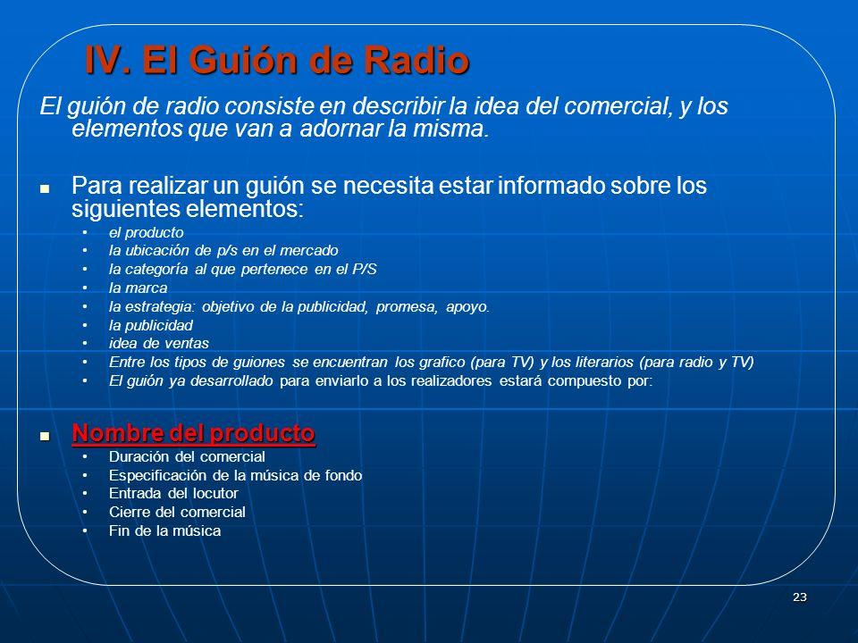 IV. El Guión de RadioEl guión de radio consiste en describir la idea del comercial, y los elementos que van a adornar la misma.