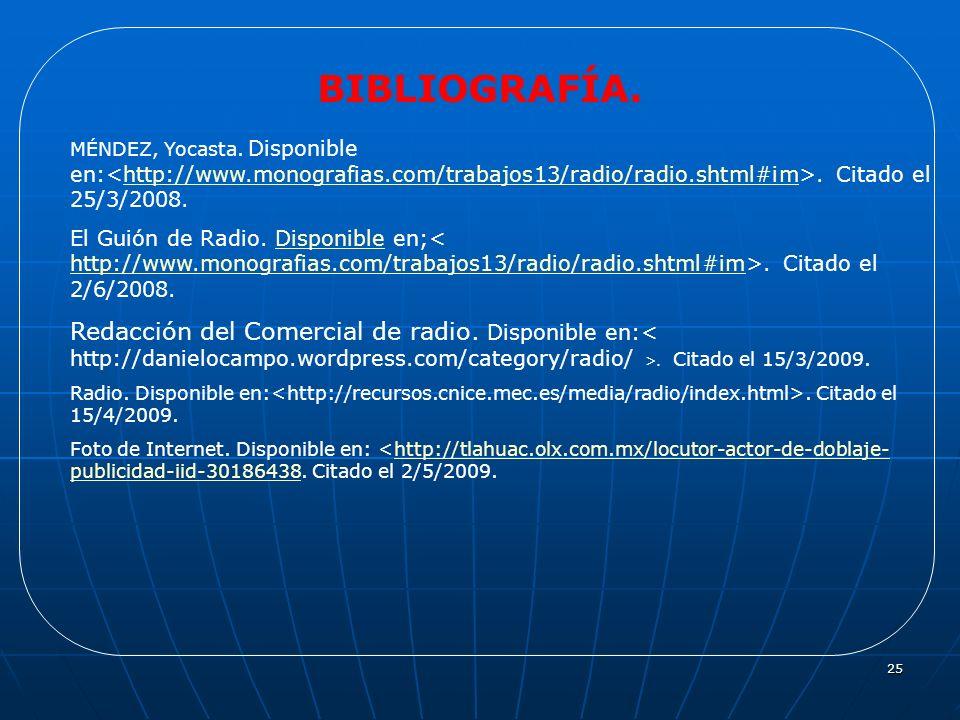 BIBLIOGRAFÍA. MÉNDEZ, Yocasta. Disponible en:<http://www.monografias.com/trabajos13/radio/radio.shtml#im>. Citado el 25/3/2008.