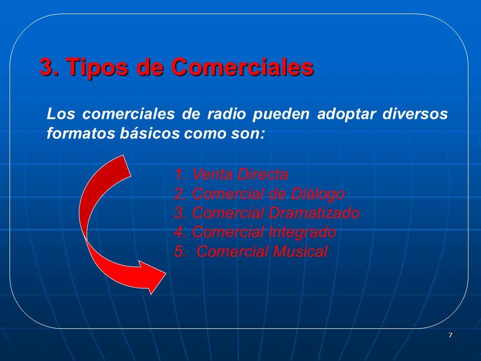 3. Tipos de Comerciales Los comerciales de radio pueden adoptar diversos formatos básicos como son: