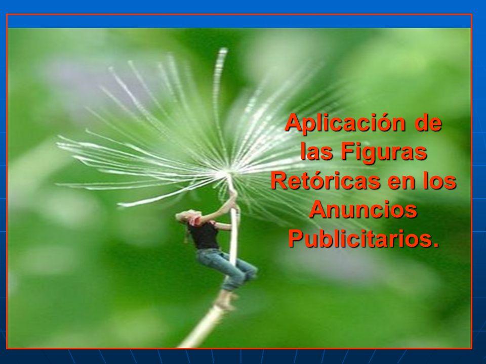 Aplicación de las Figuras Retóricas en los Anuncios Publicitarios.
