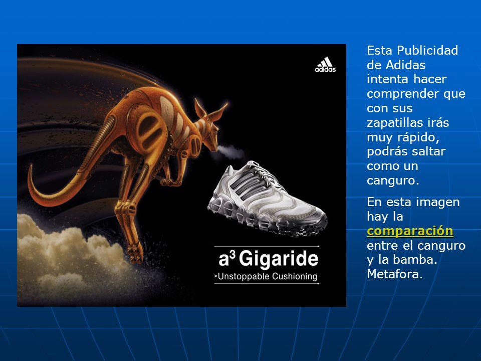 Esta Publicidad de Adidas intenta hacer comprender que con sus zapatillas irás muy rápido, podrás saltar como un canguro.