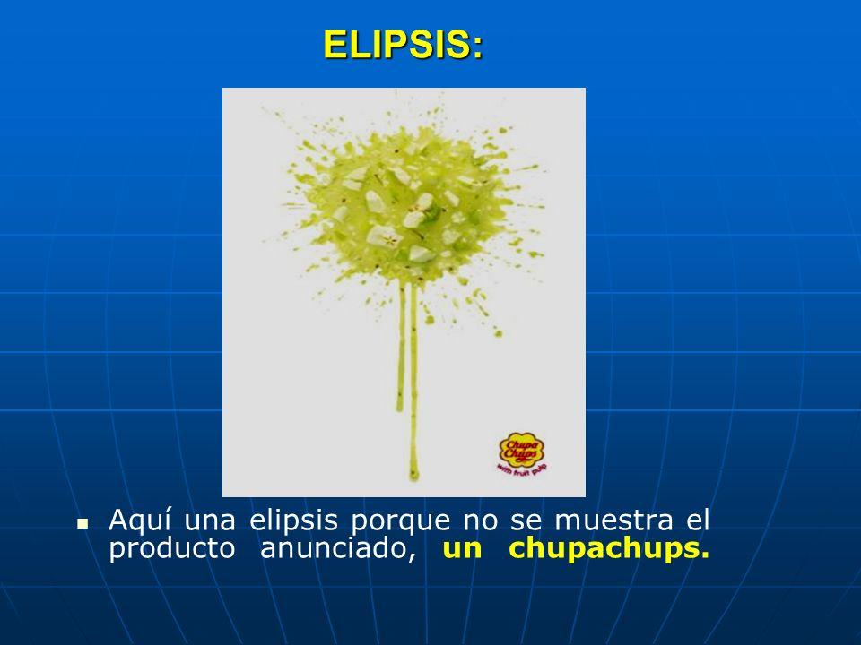 ELIPSIS: Aquí una elipsis porque no se muestra el producto anunciado, un chupachups.