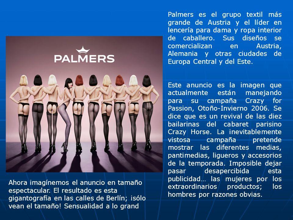 Palmers es el grupo textil más grande de Austria y el líder en lencería para dama y ropa interior de caballero. Sus diseños se comercializan en Austria, Alemania y otras ciudades de Europa Central y del Este.