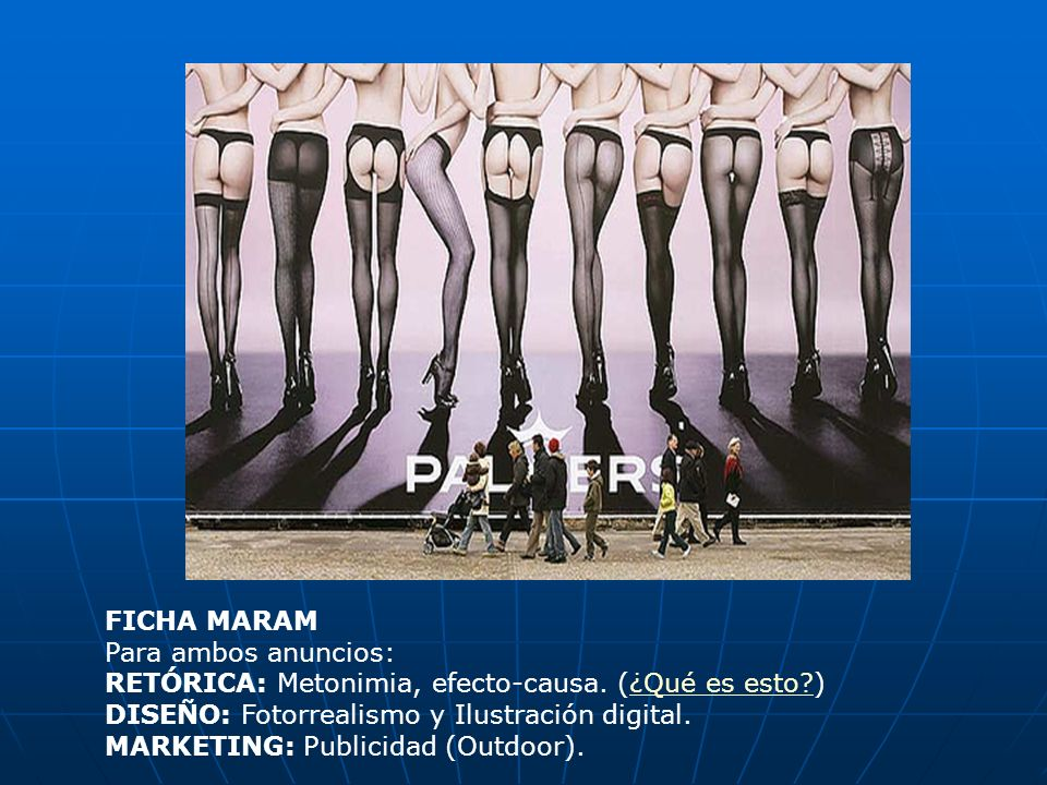 FICHA MARAM Para ambos anuncios: RETÓRICA: Metonimia, efecto-causa. (¿Qué es esto ) DISEÑO: Fotorrealismo y Ilustración digital.
