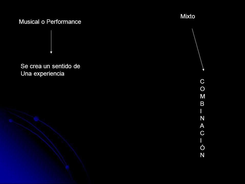 Mixto Musical o Performance Se crea un sentido de Una experiencia C O M B I N A Ó