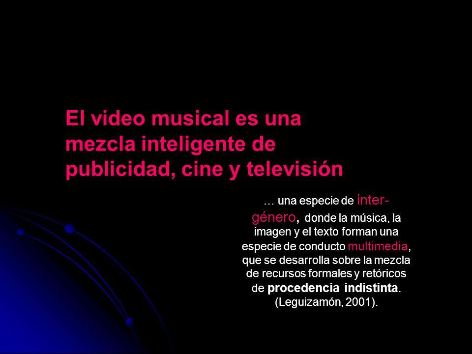 El video musical es una mezcla inteligente de publicidad, cine y televisión