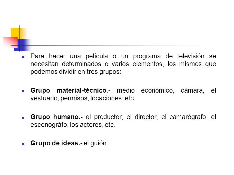 Para hacer una película o un programa de televisión se necesitan determinados o varios elementos, los mismos que podemos dividir en tres grupos: