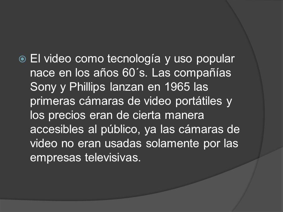 El video como tecnología y uso popular nace en los años 60´s