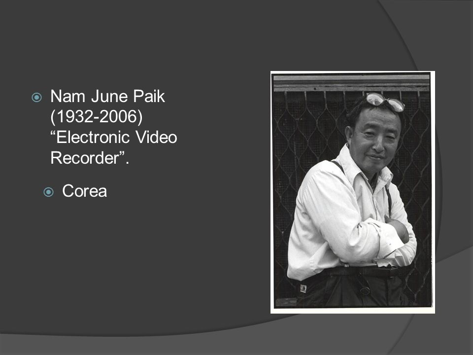 Nam June Paik ( ) Electronic Video Recorder .