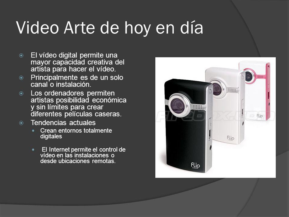 Video Arte de hoy en día El vídeo digital permite una mayor capacidad creativa del artista para hacer el vídeo.