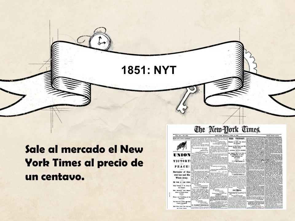 1851: NYT Sale al mercado el New York Times al precio de un centavo.