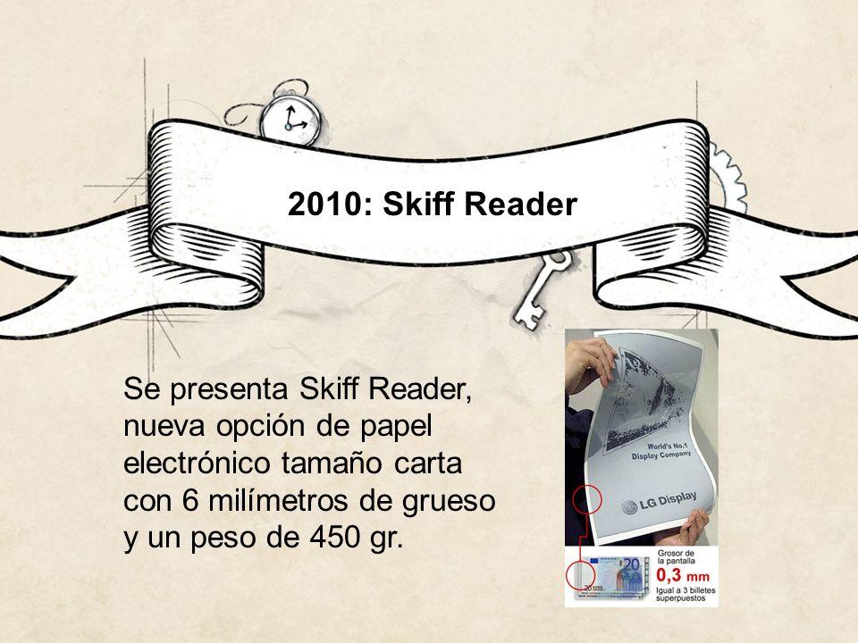 2010: Skiff ReaderSe presenta Skiff Reader, nueva opción de papel electrónico tamaño carta con 6 milímetros de grueso y un peso de 450 gr.