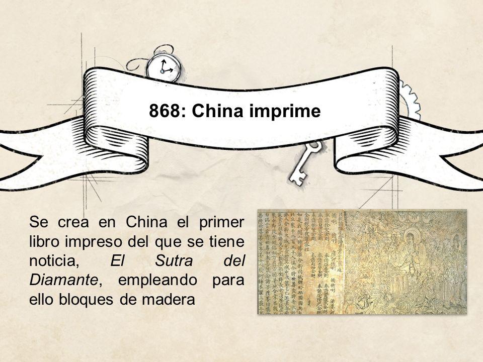 868: China imprime Se crea en China el primer libro impreso del que se tiene noticia, El Sutra del Diamante, empleando para ello bloques de madera.