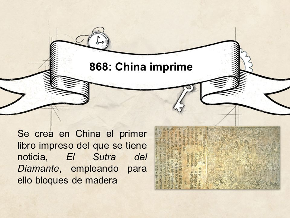 868: China imprimeSe crea en China el primer libro impreso del que se tiene noticia, El Sutra del Diamante, empleando para ello bloques de madera.
