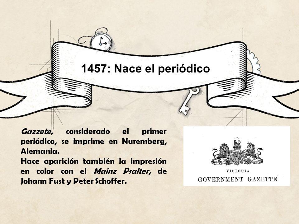 1457: Nace el periódico Gazzete, considerado el primer periódico, se imprime en Nuremberg, Alemania.
