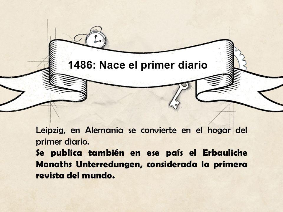 1486: Nace el primer diarioLeipzig, en Alemania se convierte en el hogar del primer diario.