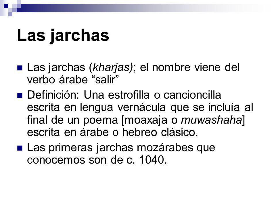 Las jarchas Las jarchas (kharjas); el nombre viene del verbo árabe salir