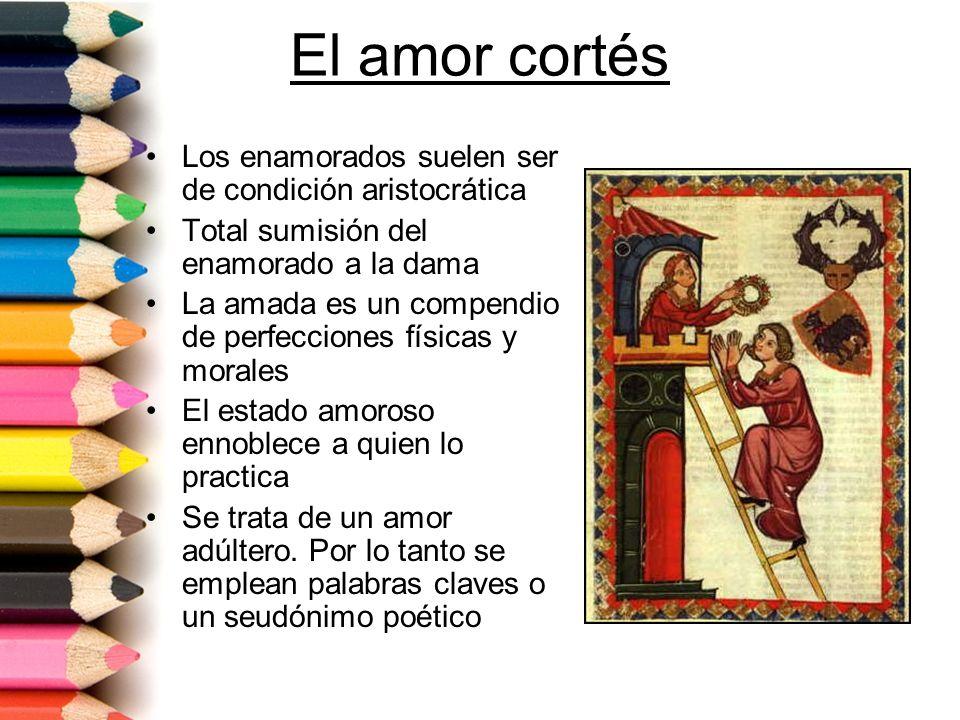 El amor cortés Los enamorados suelen ser de condición aristocrática