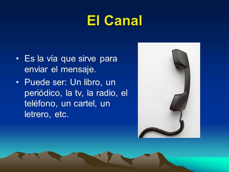 El Canal Es la vía que sirve para enviar el mensaje.