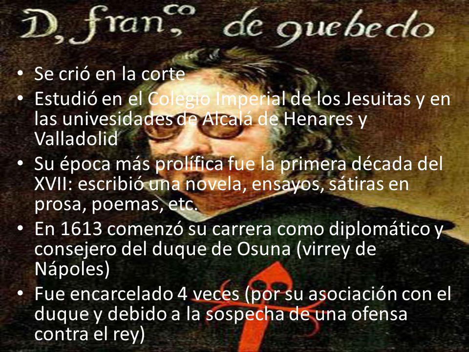 Se crió en la corte Estudió en el Colegio Imperial de los Jesuitas y en las univesidades de Alcalá de Henares y Valladolid.