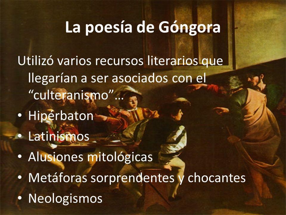 La poesía de Góngora Utilizó varios recursos literarios que llegarían a ser asociados con el culteranismo …