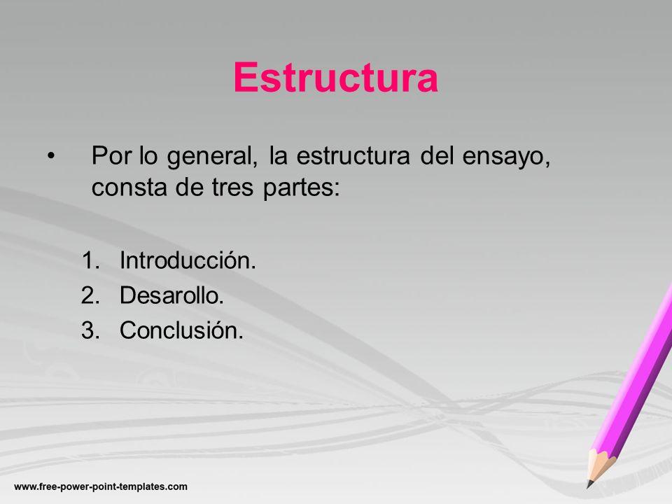 EstructuraPor lo general, la estructura del ensayo, consta de tres partes: Introducción. Desarollo.