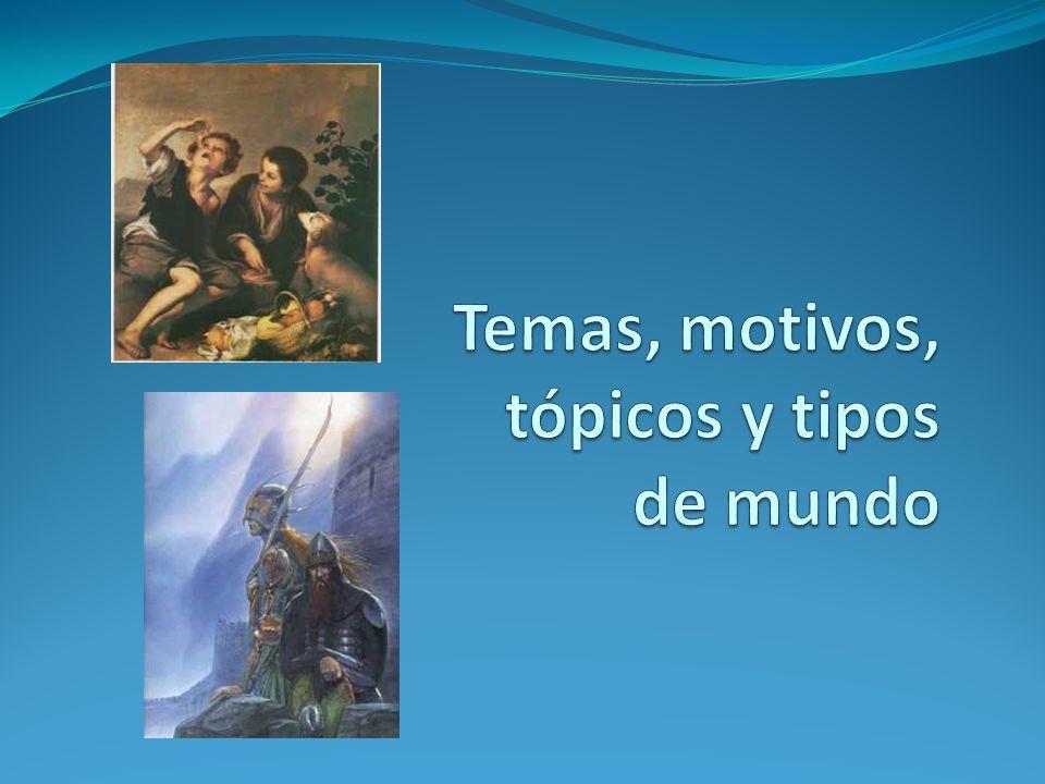 Temas, motivos, tópicos y tipos de mundo