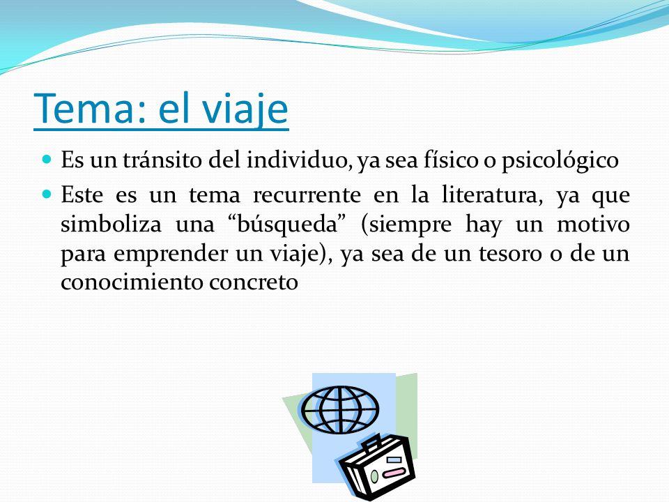 Tema: el viajeEs un tránsito del individuo, ya sea físico o psicológico.