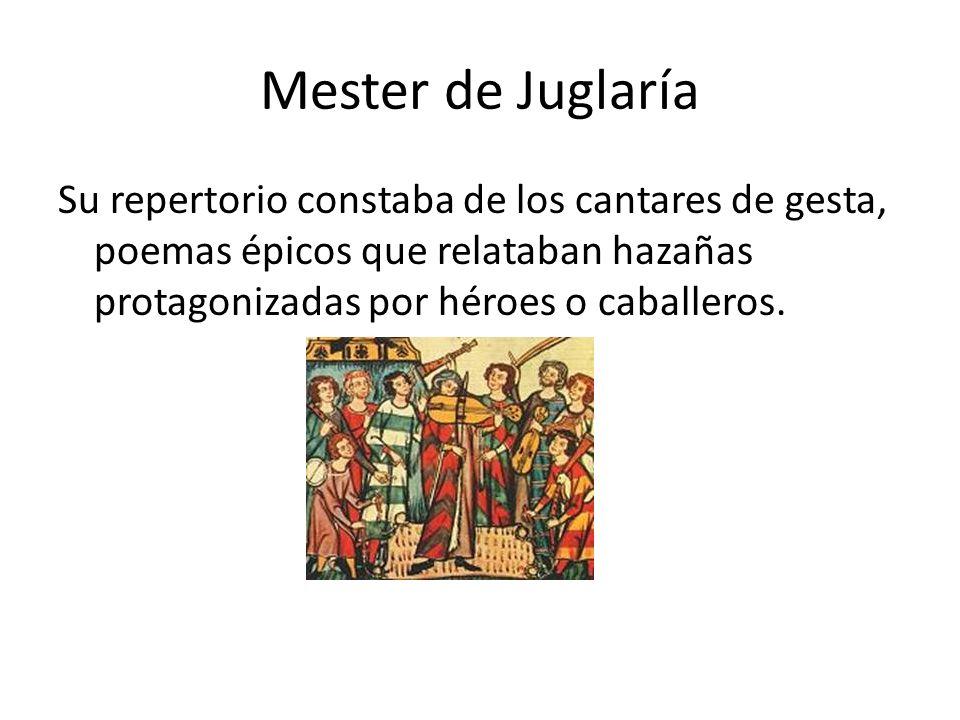 Mester de Juglaría Su repertorio constaba de los cantares de gesta, poemas épicos que relataban hazañas protagonizadas por héroes o caballeros.