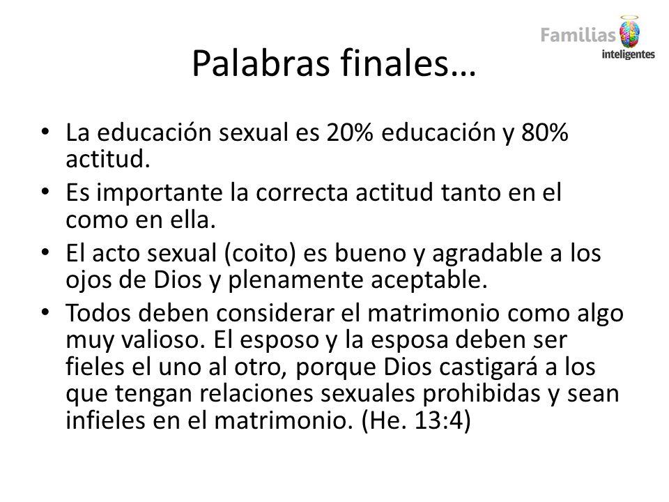 Palabras finales… La educación sexual es 20% educación y 80% actitud.