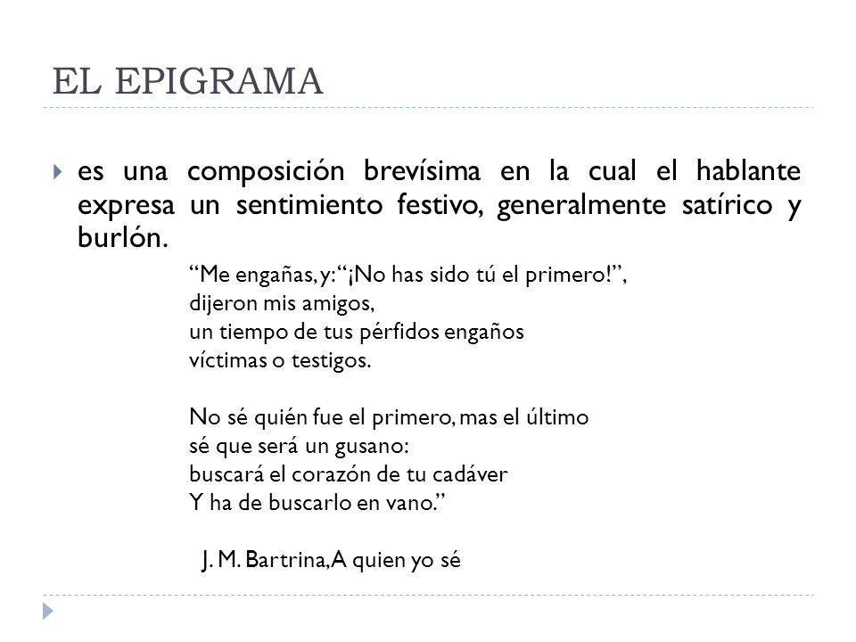 EL EPIGRAMA es una composición brevísima en la cual el hablante expresa un sentimiento festivo, generalmente satírico y burlón.