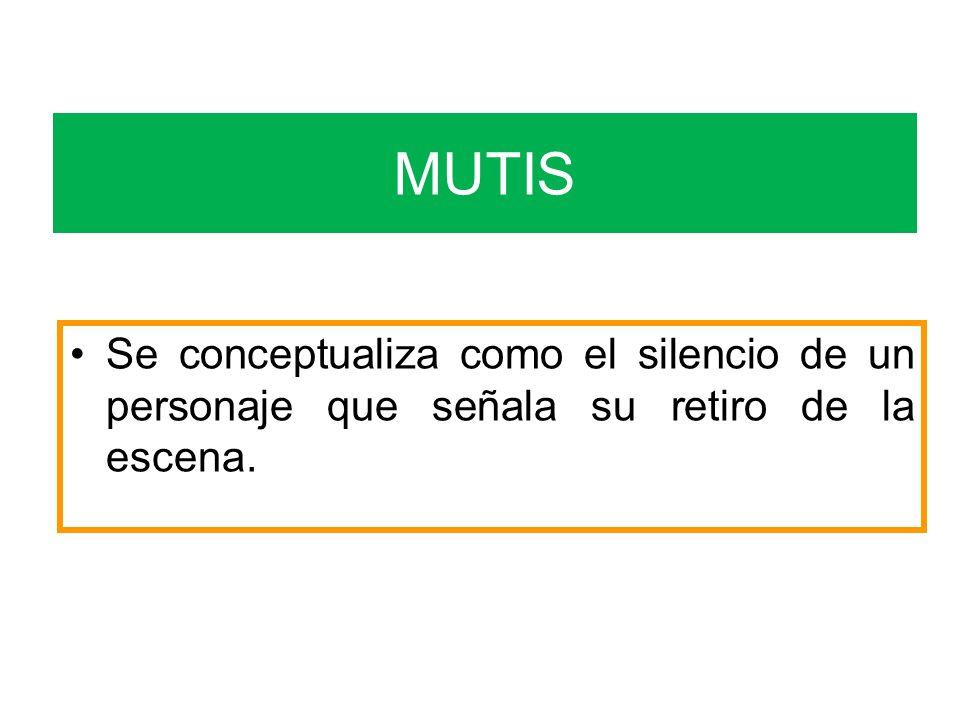 MUTIS Se conceptualiza como el silencio de un personaje que señala su retiro de la escena.