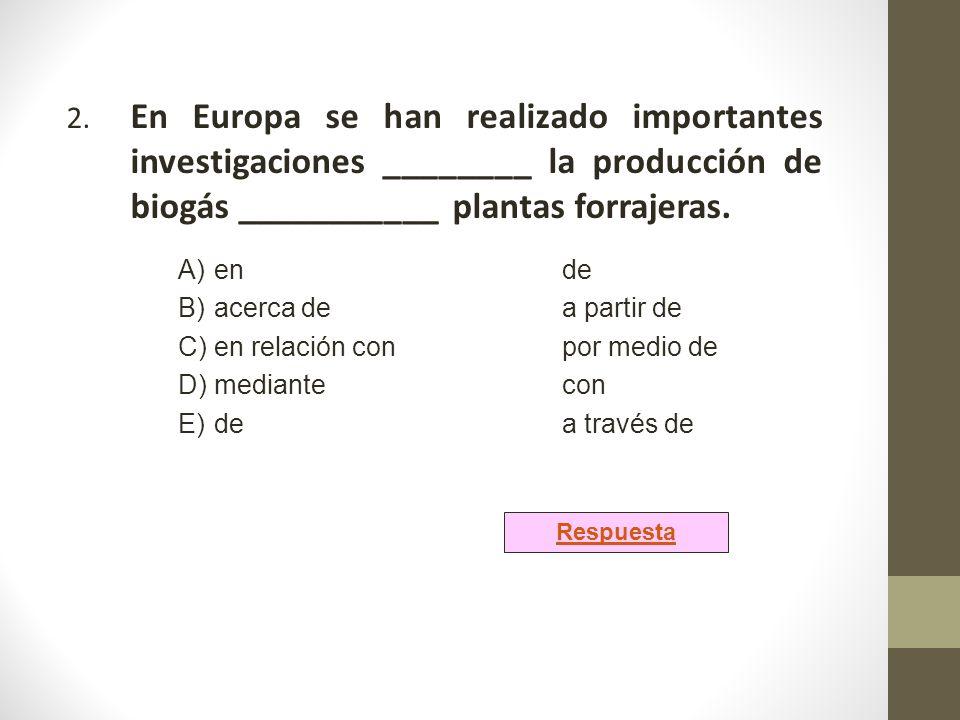 2. En Europa se han realizado importantes investigaciones ________ la producción de biogás ___________ plantas forrajeras.
